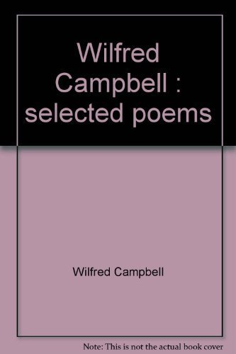 Wilfred Campbell: Selected poems: Wilfred Campbell