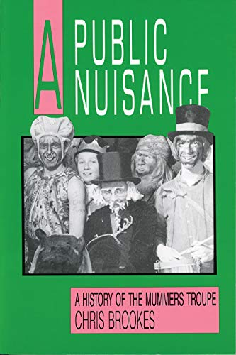 A Public Nuisance: A History of the Mummers Troupe: Brookes, Chris
