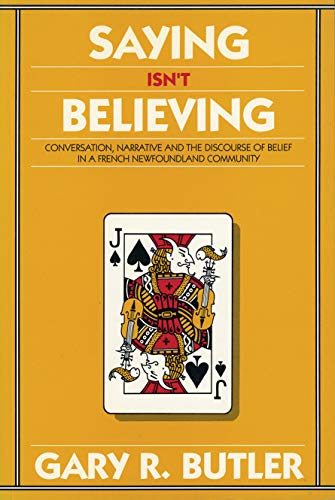 Saying Isn't Believing: Conversational Narrative and the Discourse of Belief in a French-Newfound...