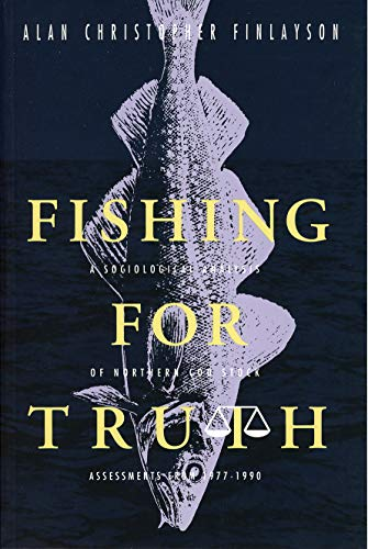 Fishing for Truth: A Sociological Analysis of Northern Cod Stock Assessments from 1977 to 1990 (...