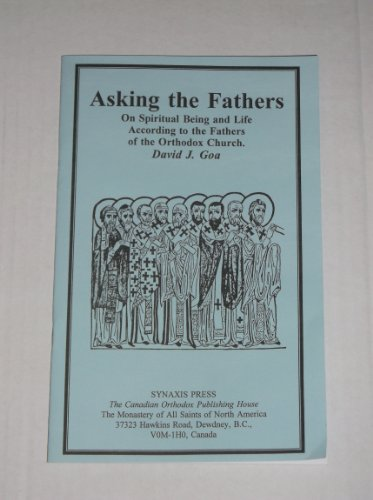 Asking the Fathers: On Spiritual Being and Life according to the Fathers of the Orthodox Church ...