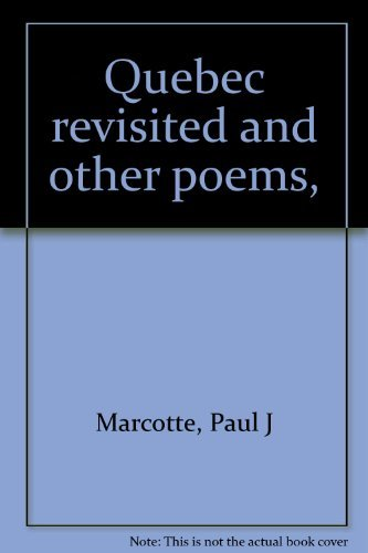 Quebec revisited and other poems,: Marcotte, Paul J