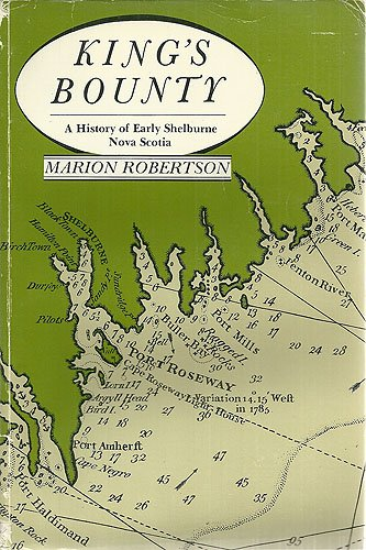 King's Bounty: A History of Early Shelburne, Nova Scotia: Robertson, Marion