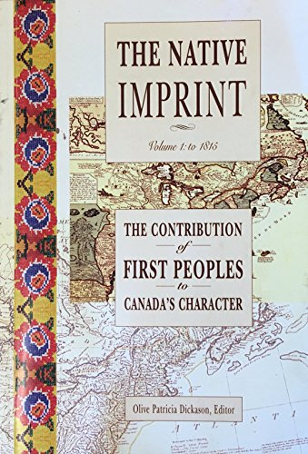 Native Imprint: Contribution of First Peoples to Canadas Character to 1815