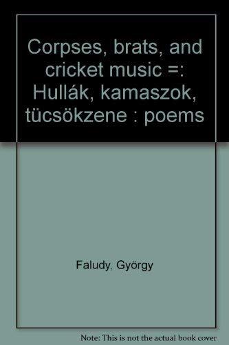 Corpses, Brats, and Cricket Music =: Hullak, kamaszok, tucsokzene : poems: Faludy, George (Gyorgy);...