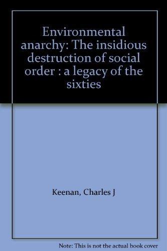 Environmental anarchy: The insidious destruction of social: Keenan, Charles J