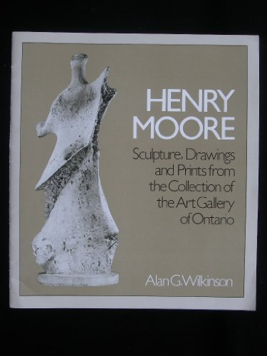 Henry Moore: Sculpture, Drawings and Prints from the Collection of the Art Gallery of Ontario