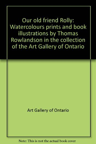 Our Old Friend Rolly: Watercolours, Prints, and Book Illustrations by Thomas Rowlandson in the Co...