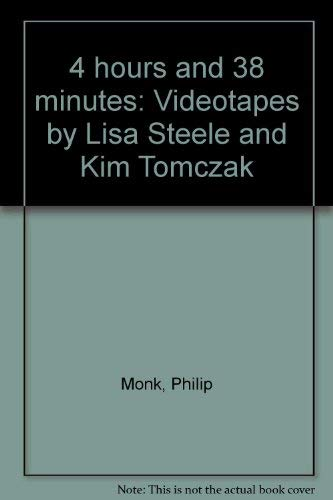 4 Hours and 38 Minutes: Videotapes by Lisa Steele and Kim Tomczak [art exhibition catalogue]: Monk,...