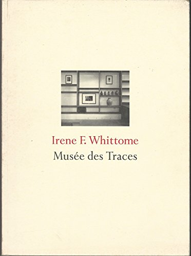 Irene F. Whittome: Musee Des Traces