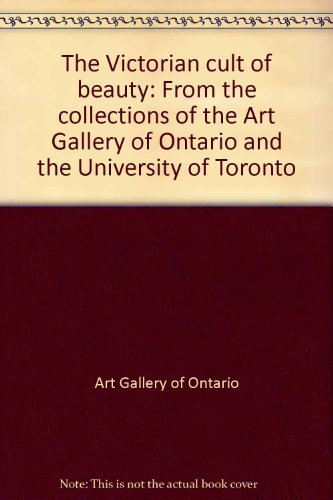 The Victorian cult of beauty: From the collections of the Art Gallery of Ontario and the University of Toronto (0919777902) by Art Gallery of Ontario