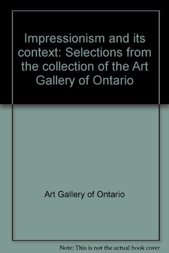 Impressionism and Its Context: Selections from the Collection of the Art Gallery of Ontario