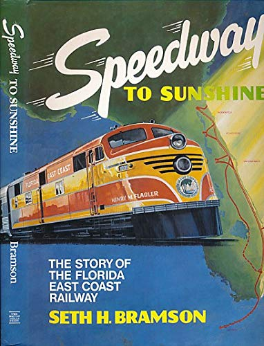 Speedway to Sunshine: The Story of the Florida East Coast Railway: Bramson, Seth