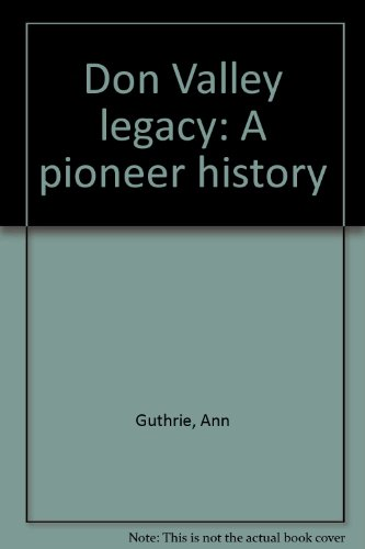Don Valley Legacy: a Pioneer History: Guthrie, Ann
