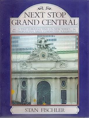 9780919783225: Next Stop Grand Central: A Trip Through Time on New York's Metropolitan Area Commuter Railroads