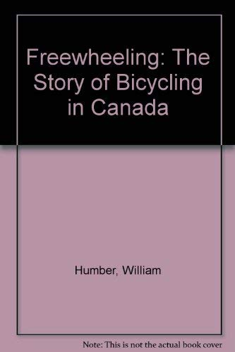 Freewheeling: The Story of Bicycling in Canada