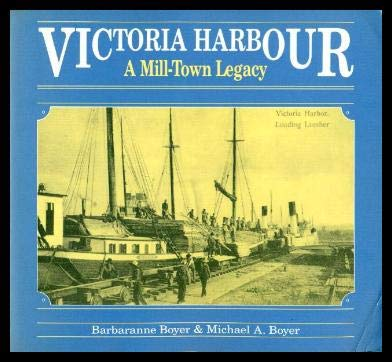 Victoria Harbour : A Mill-Town Legacy: Michael Boyer; Barbaranne