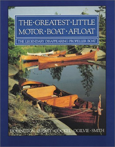 The Greatest Little Motor Boat Afloat: The Legendary Disappearing Prop: Dodington;Ogilvie;Smith;...