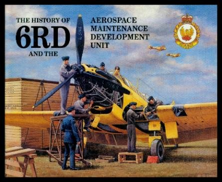 The History of 6RD and the Aerospace Maintenance Development Unit: Karkut, Major E. T.; Chivers, ...