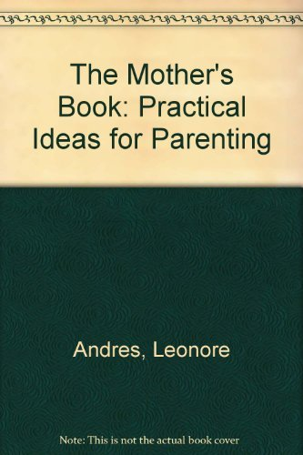 The Mother's Book : Practical Ideas for: Lenora Andres; Patricia