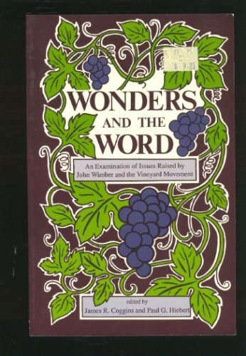 Wonders and the Word: An Examination of Issues Raised by John Wimber and the Vineyard Movement (0919797822) by James R. Coggins