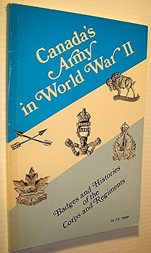 Canada's Army in World War II: Badges and Histories of the Corps and Regiments