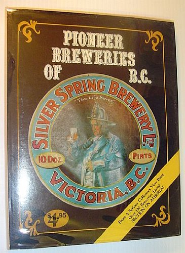 Pioneer breweries of British Columbia: A look at B.C. breweries from a collector's point of view (9780919814004) by George Watson