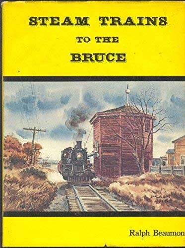 Steam Trains to the Bruce: Beaumont, Ralph