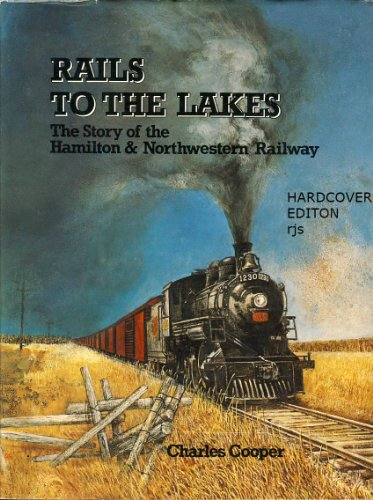 Rails to the lakes: The story of the Hamilton & Northwestern Railway (0919822312) by Cooper, Charles