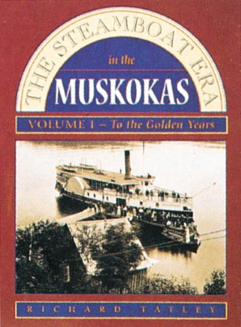 STEAMBOAT ERA IN THE MUSKOKAS. Vol.1. To the Golden Years