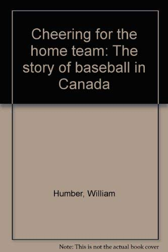 Cheering for the home team: The story of baseball in Canada: William Humber