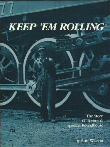 9780919822634: Keep 'em rolling: The story of Toronto's Spadina roundhouse as seen through the camera of Harry Watson, 1923-1966