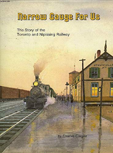 Narrow Gauge for Us: The Story of the Toronto and Nipissing Railway (091982272X) by Cooper, Charles