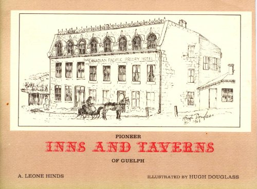 Pioneer inns and taverns of Guelph (Waterloo-Wellington county series ; 2): Hinds, A. Leone