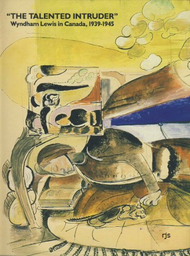 The Talented Intruder: Wyndham Lewis in Canada,: Art Gallery of