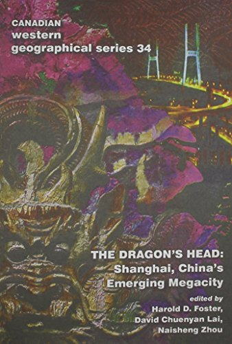 9780919838246: The Dragon's Head: Shanghai, China's Emerging Megacity (Canadian Western Geographical Series,)