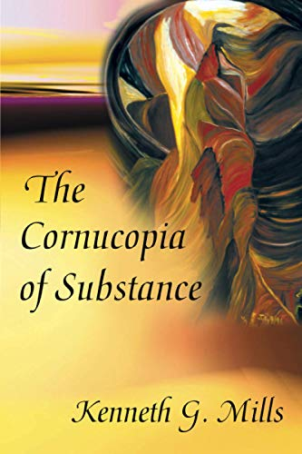 The Cornucopia of Substance: Kenneth Mills