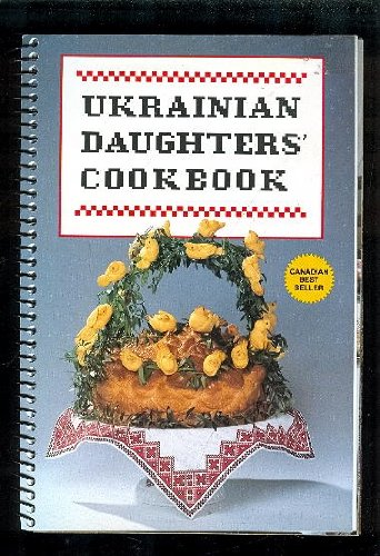 Ukrainian Daughters' Cookbook: Ukrainian Women's Association