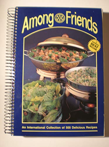 AMONG FRIENDS An International Collection of 500 Delicious Recipes