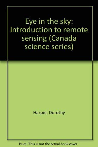 9780919868014: Eye in the sky: Introduction to remote sensing (Canada science series)