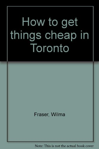 How to get things cheap in Toronto: Fraser, Wilma