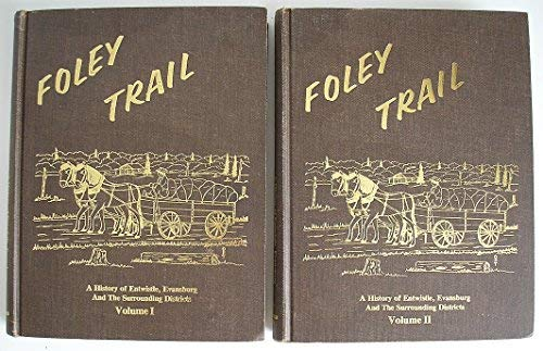 Foley Trail: A History of Entwistle, Evansburg and the Surrounding Disctricts (2 Volume Set)