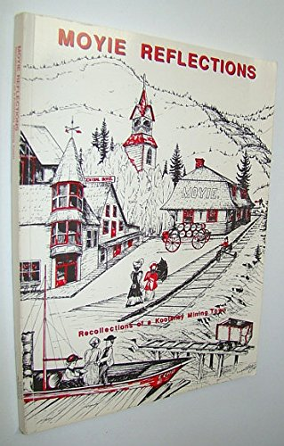 Moyie Reflections: Recollections of a Kootenay Mining Town: Zimmerman, Michael