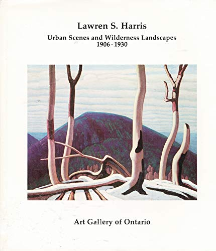9780919876354: Lawren S. Harris: Urban scenes and wilderness landscapes, 1906-1930 : Art Gallery of Ontario, January 14-February 26, 1978