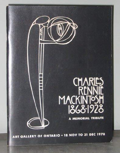 Charles Rennie Mackintosh, 1868-1928: A memorial exhibition sponsored by the Art Gallery of Ontario...