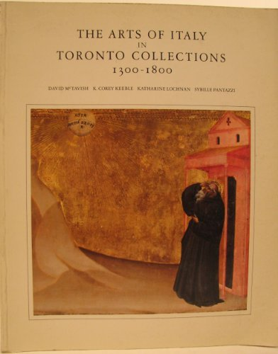 The Arts of Italy in Toronto collections, 1300-1800: Based on the holdings of the Art Gallery of ...