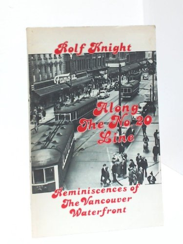 Along the No. 20 Line: Reminiscences of the Vancouver Waterfront: Knight, Rolf