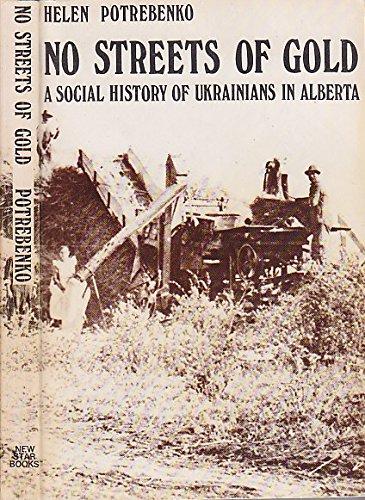 No Streets of Gold : A Social History of Ukrainians in Alberta: Potrebenko, Helen