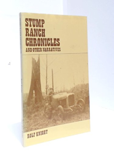 Stump Ranch Chronicles and Other Narratives: Knight, Rolf; Arntzen,
