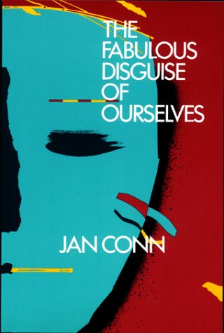 The Fabulous Disguise of Ourselves: Conn, J.